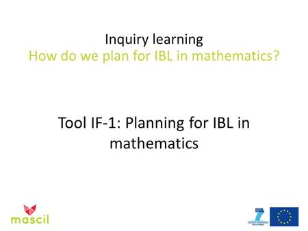 Inquiry learning How do we plan for IBL in mathematics? Tool IF-1: Planning for IBL in mathematics.