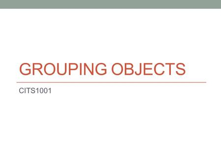 GROUPING OBJECTS CITS1001. Lecture outline The ArrayList collection Process all items: the for-each loop 2.