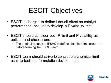 ESCIT Objectives ESCIT is charged to define lube oil effect on catalyst performance, not just to develop a P volatility test ESCIT should consider both.