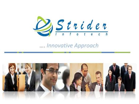 …. Innovative Approach. Strider InfoTech Overview We are fast paced, fast growing IT solution provider Started in 2005 Motto: To help our clients maintain.