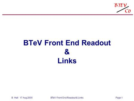 B. Hall 17 Aug 2000BTeV Front End Readout & LinksPage 1 BTeV Front End Readout & Links.
