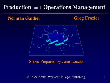 0 Production and Operations Management Norman Gaither Greg Frazier Slides Prepared by John Loucks  1999 South-Western College Publishing.