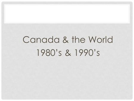 Canada & the World 1980's & 1990's. ECONOMICS Team Canada: started by past-PM Jean Chretien in 1994 The PM and other delegates travel to other countries.