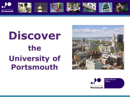 Discover the University of Portsmouth. Excellent location 90 minutes to London and major airports Regular ferries to France and Spain A vibrant waterfront.
