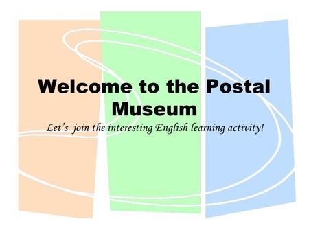 Welcome to the Postal Museum Let's join the interesting English learning activity!