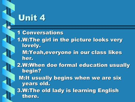 Unit 4 1 Conversations 1.W:The girl in the picture looks very lovely. M:Yeah,everyone in our class likes her. M:Yeah,everyone in our class likes her.