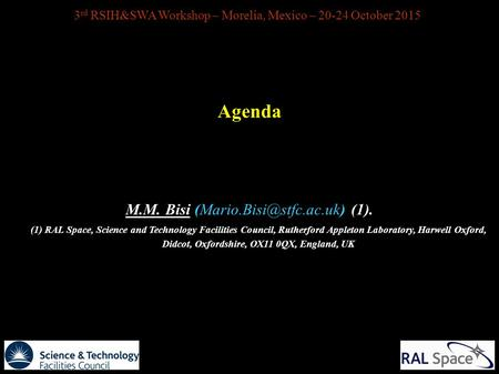 3 rd RSIH&SWA Workshop – Morelia, Mexico – 20-24 October 2015 Agenda M.M. Bisi (1). (1) RAL Space, Science and Technology Facilities.