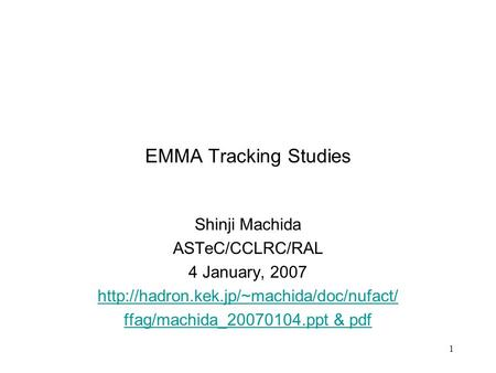 1 EMMA Tracking Studies Shinji Machida ASTeC/CCLRC/RAL 4 January, 2007  ffag/machida_20070104.ppt & pdf.