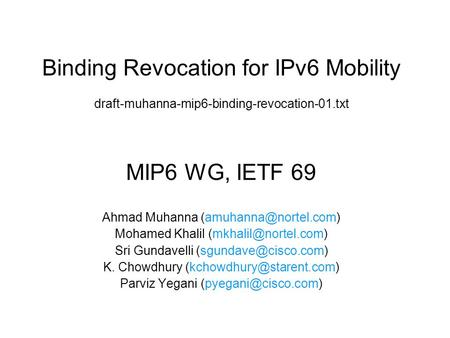 Binding Revocation for IPv6 Mobility draft-muhanna-mip6-binding-revocation-01.txt MIP6 WG, IETF 69 Ahmad Muhanna Mohamed Khalil
