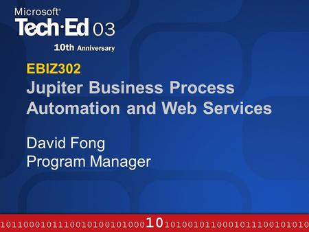 EBIZ302 Jupiter Business Process Automation and Web Services David Fong Program Manager.