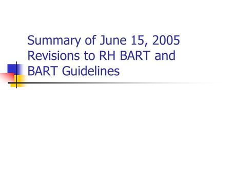 Summary of June 15, 2005 Revisions to RH BART and BART Guidelines.