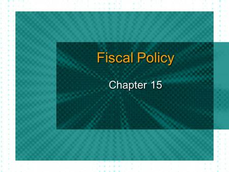 Fiscal Policy Chapter 15. Fiscal Policy Stabilization Policy: to prevent recession, depression, inflation, stagflation Fiscal policy Monetary policy Fisc: