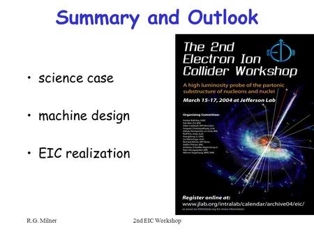 R.G. Milner2nd EIC Workshop Summary and Outlook science case machine design EIC realization.
