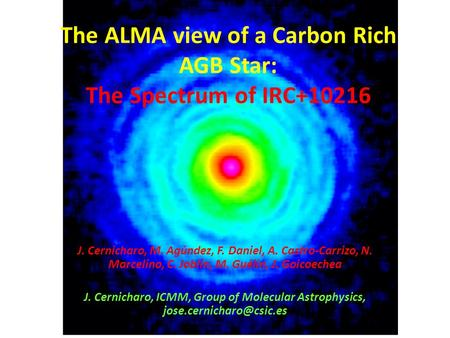 The ALMA view of a Carbon Rich AGB Star: The Spectrum of IRC+10216 J. Cernicharo, M. Agúndez, F. Daniel, A. Castro-Carrizo, N. Marcelino, C. Joblin, M.
