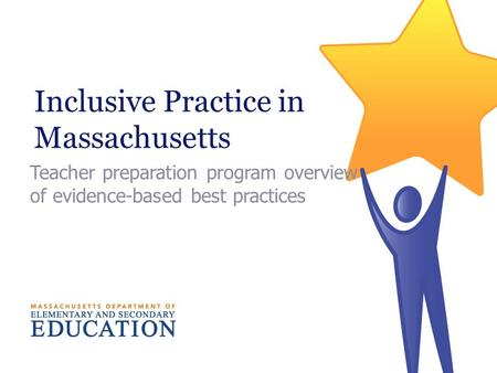 Inclusive Practice in Massachusetts Teacher preparation program overview of evidence-based best practices.