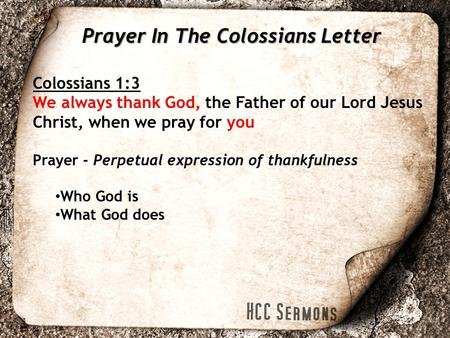 Colossians 1:3 We always thank God, the Father of our Lord Jesus Christ, when we pray for you Prayer - Perpetual expression of thankfulness Who God is.