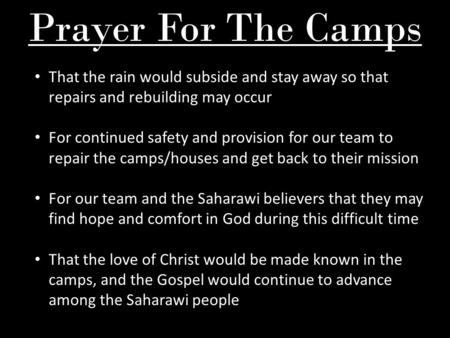 Prayer For The Camps That the rain would subside and stay away so that repairs and rebuilding may occur For continued safety and provision for our team.