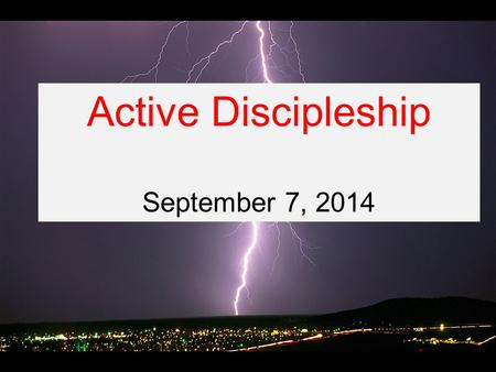 Active Discipleship September 7, 2014. Acts 2:42-47 They devoted themselves to the apostles' teaching and to the fellowship, to the breaking of bread.