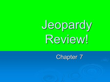 Jeopardy Review! Chapter 7. $200 $400 $500 $1000 $100 $200 $400 $500 $1000 $100 $200 $400 $500 $1000 $100 $200 $400 $500 $1000 $100 $200 $400 $500 $1000.