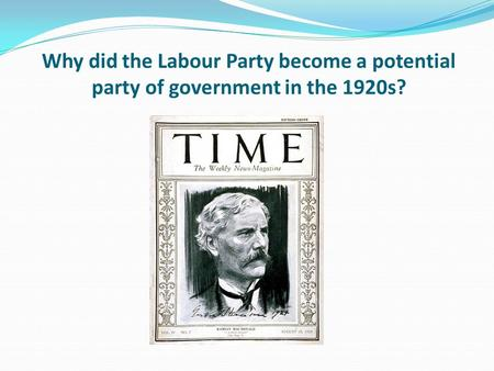 Why did the Labour Party become a potential party of government in the 1920s?