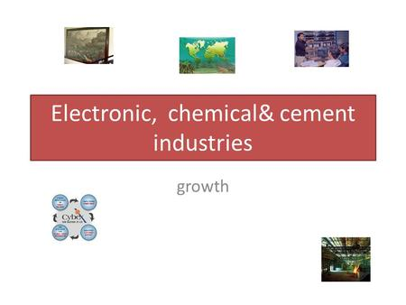 Electronic, chemical& cement industries growth. electronic.