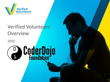 Verified Volunteers Overview 2015 1. INTRODUCTION CODERDOJO PARTNERSHIP WHO WE ARE BACKGROUND SCREENING CHALLENGES PRODUCT AND SERVICE OFFERINGS ACCOUNT.