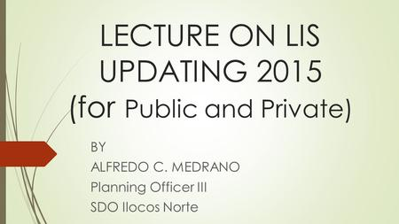 LECTURE ON LIS UPDATING 2015 (for Public and Private)