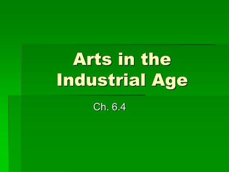 Arts in the Industrial Age Ch. 6.4. Romantic Revolt Against Reason  Romanticism  Refers to a sense of style that emphasizes imagination, freedom, &