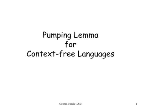 Costas Busch - LSU1 Pumping Lemma for Context-free Languages.