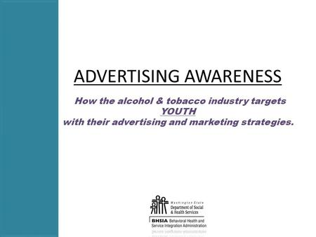 ADVERTISING AWARENESS How the alcohol & tobacco industry targets YOUTH with their advertising and marketing strategies.