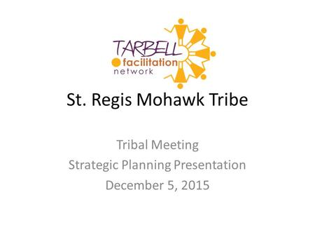 St. Regis Mohawk Tribe Tribal Meeting Strategic Planning Presentation December 5, 2015.