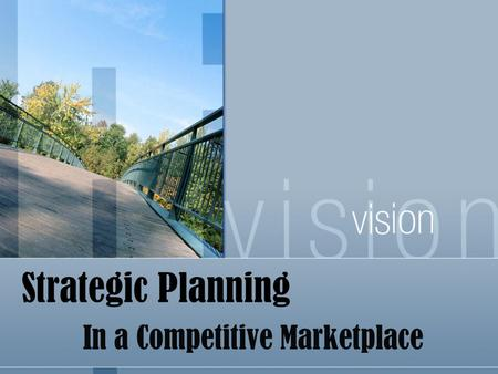 Strategic Planning In a Competitive Marketplace. Strategic Planning Process Necessary for large corporations to survive & prosper Budget/Forecast oriented.