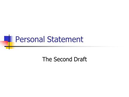 Personal Statement The Second Draft. Content Review your draft to be certain it follows the prompt. Choosing not to follow the prompt is choosing to fail.
