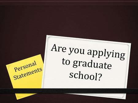 Are you applying to graduate school? Personal Statements.