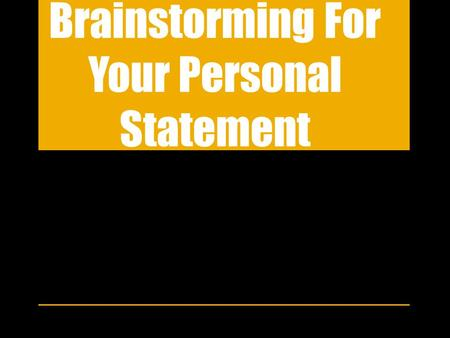 "Brainstorming For Your Personal Statement. Brainstorming is the first stage of writing, often called prewriting."" Brainstorming is the process of gathering."