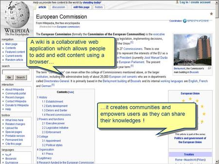 A wiki is a collaborative web application which allows people to add and edit content using a browser… …it creates communities and empowers users as they.