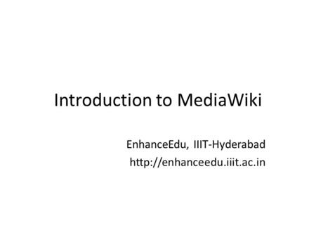 Introduction to MediaWiki EnhanceEdu, IIIT-Hyderabad