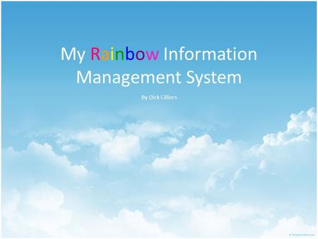 My Rainbow Information Management System By Dirk Cilliers.