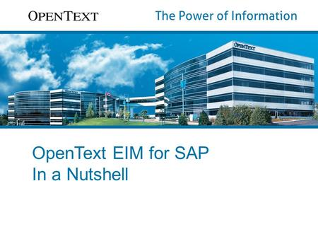 OpenText EIM for SAP In a Nutshell. OpenText ©2013 All Rights Reserved. 2 An integrated portfolio designed for SAP best-run businesses harnessing market.