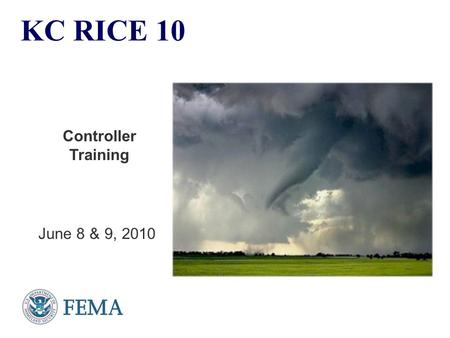 KC RICE 10 Controller Training June 8 & 9, 2010. 2 Overview Review the Exercise:  Purpose  Objectives  Scope Clarify the role of Controllers.