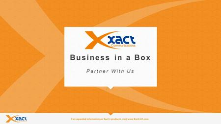 1 Business in a Box Partner With Us. 2 What is Business in a Box? Business in a Box Xact Communications leverages VoIP (Voice Over Internet Protocol)