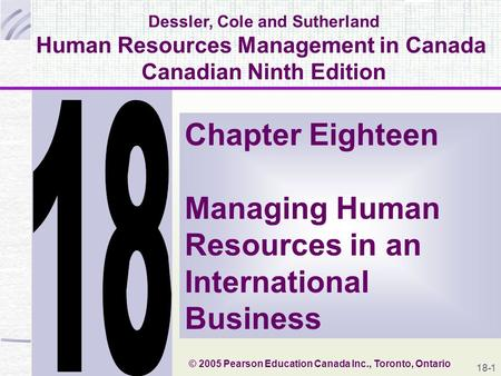 1 Dessler, Cole and Sutherland Human Resources Management in Canada Canadian Ninth Edition Chapter Eighteen Managing Human Resources in an International.