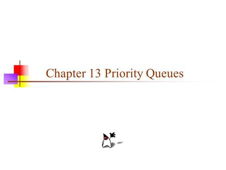 "Chapter 13 Priority Queues. 2 Priority queue A stack is first in, last out A queue is first in, first out A priority queue is least-in-first-out The ""smallest"""