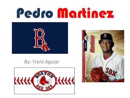 Pedro Martinez By: Trent Aguiar. Biography Pedro Martinez was born October 25 1971 in the Dominican Republic. Pedro was a great pitcher and first got.