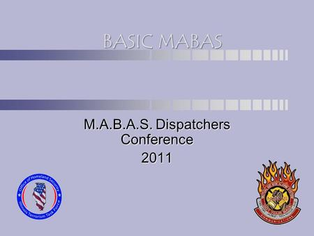 M.A.B.A.S. Dispatchers Conference 2011 BASIC MABAS.