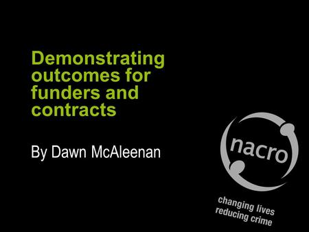 Demonstrating outcomes for funders and contracts By Dawn McAleenan.