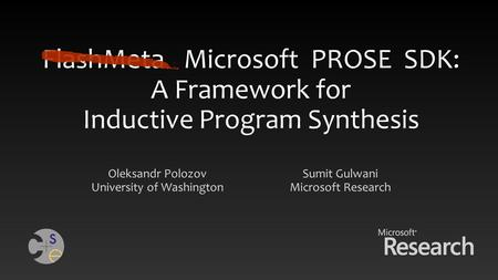FlashMeta Microsoft PROSE SDK: A Framework for Inductive Program Synthesis Oleksandr Polozov University of Washington Sumit Gulwani Microsoft Research.