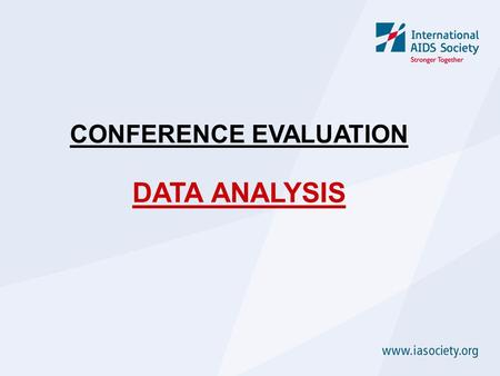CONFERENCE EVALUATION DATA ANALYSIS. DATA ANALYSIS  A credible amount of data has to be collected to allow for a substantial analysis  Information collected.