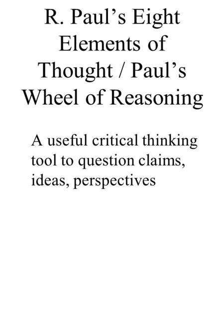Analytical and critical thinking skills   Begging the Question  or circular logic  happens when the writer presents a claim as information that supports or proves the argument