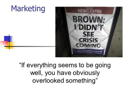 "Marketing ""If everything seems to be going well, you have obviously overlooked something"""
